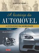HISTORIA DO AUTOMOVEL, A - V. 01 - A EVOLUCAO DA M