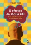 CEREBRO DO SECULO XXI, O - COMO ENTENDER, MANIPULA